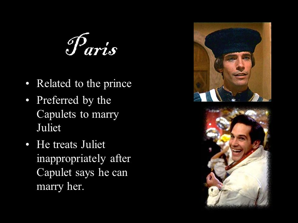 Paris Related to the prince Preferred by the Capulets to marry Juliet