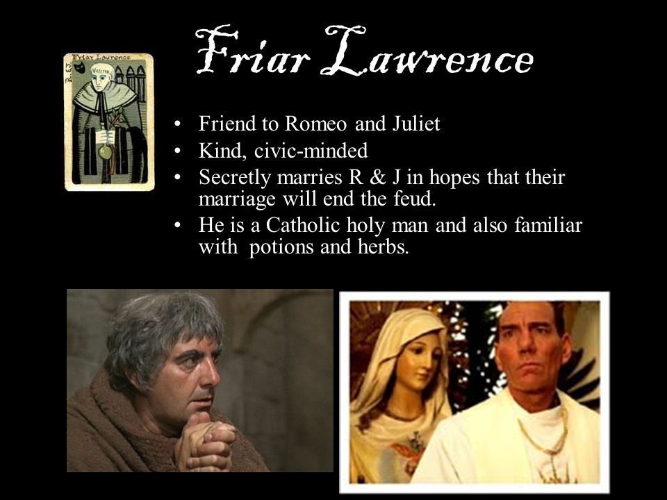 Friar Lawrence Friend to Romeo and Juliet Kind, civic-minded