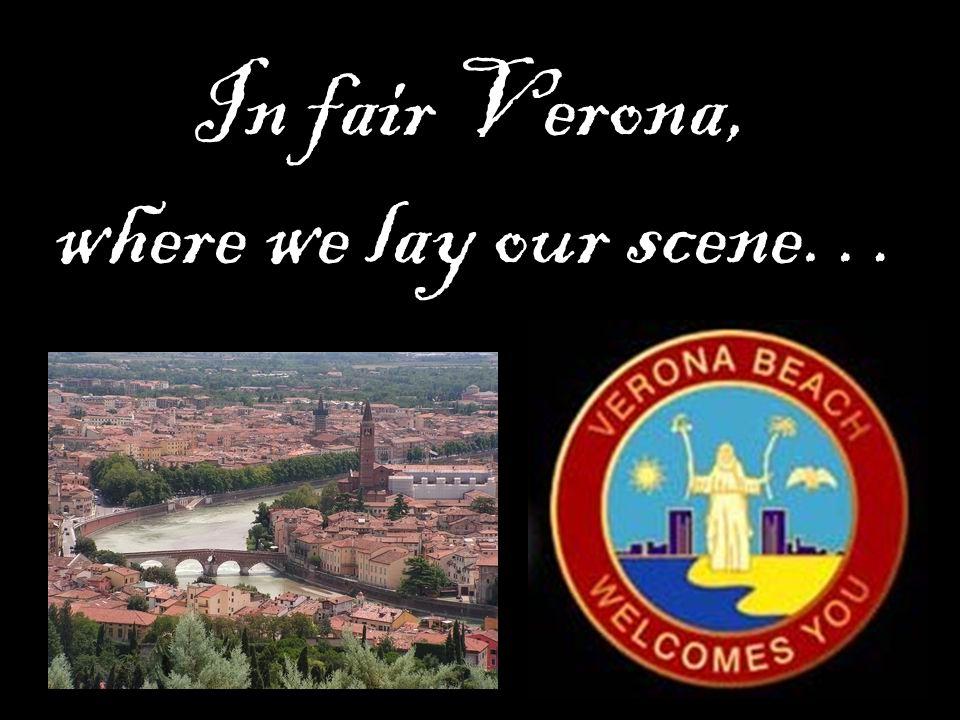 In fair Verona, where we lay our scene…