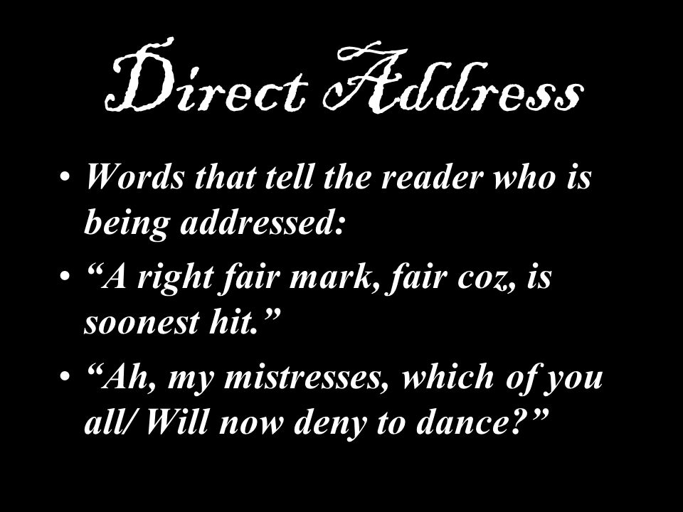 Direct Address Words that tell the reader who is being addressed:
