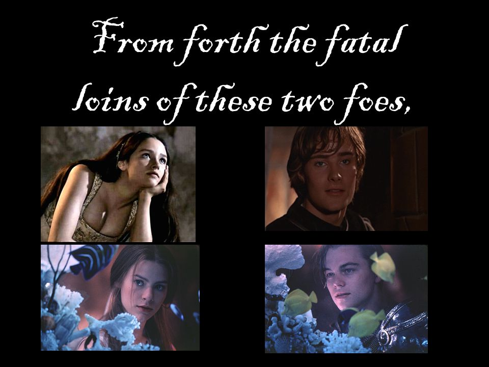 From forth the fatal loins of these two foes,