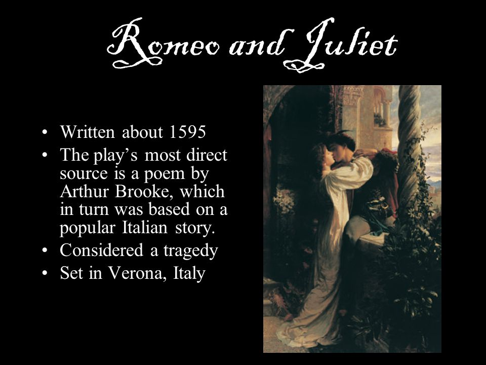 Romeo and Juliet Written about 1595