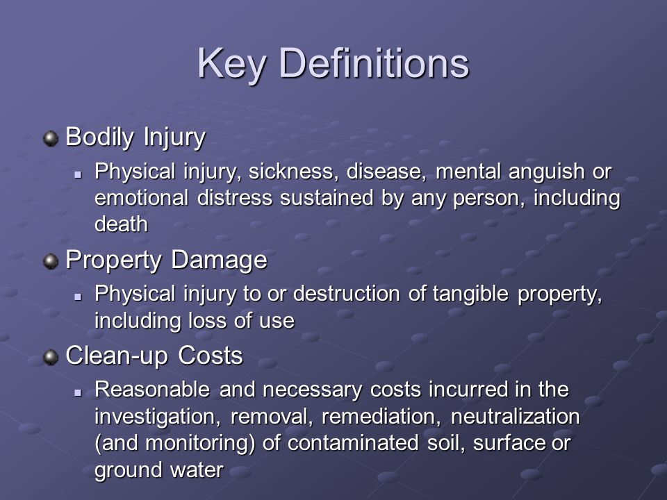Key Definitions Bodily Injury Property Damage Clean-up Costs