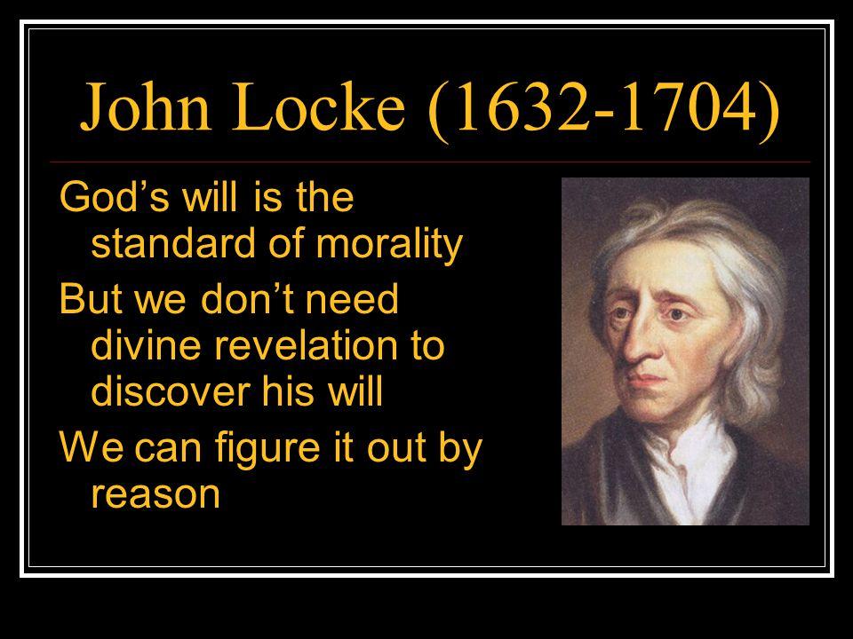 John Locke (1632-1704) God's will is the standard of morality