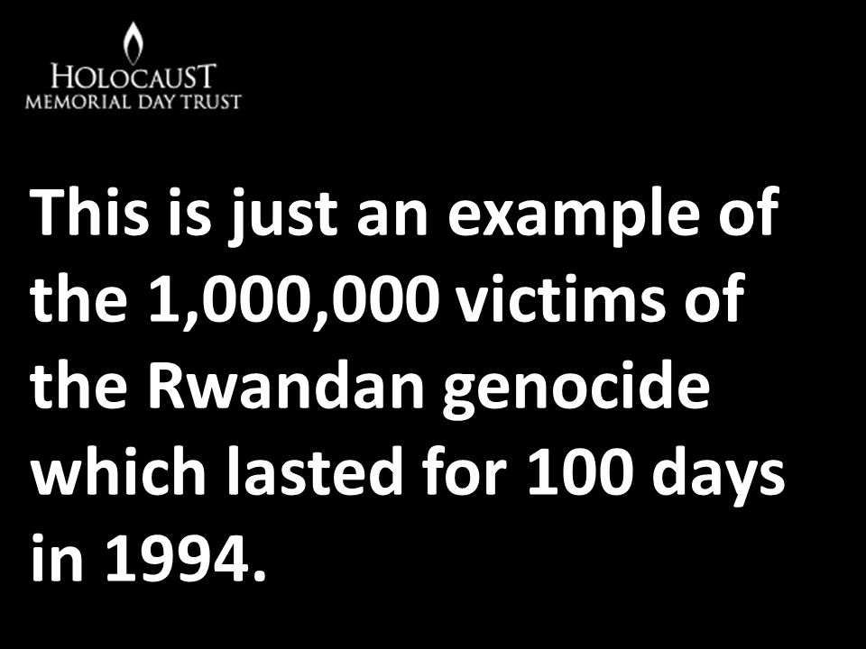 This is just an example of the 1,000,000 victims of the Rwandan genocide which lasted for 100 days in 1994.