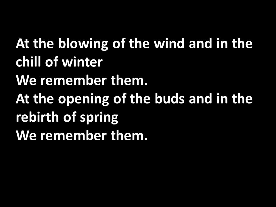 At the blowing of the wind and in the chill of winter We remember them