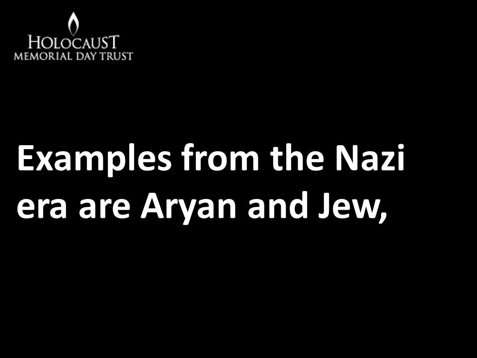 Examples from the Nazi era are Aryan and Jew,