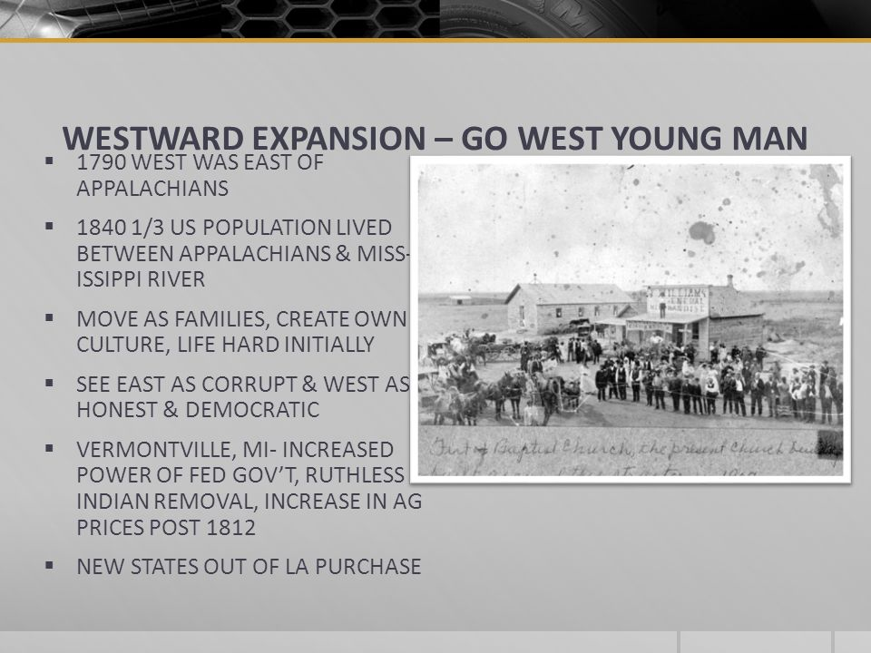 WESTWARD EXPANSION – GO WEST YOUNG MAN