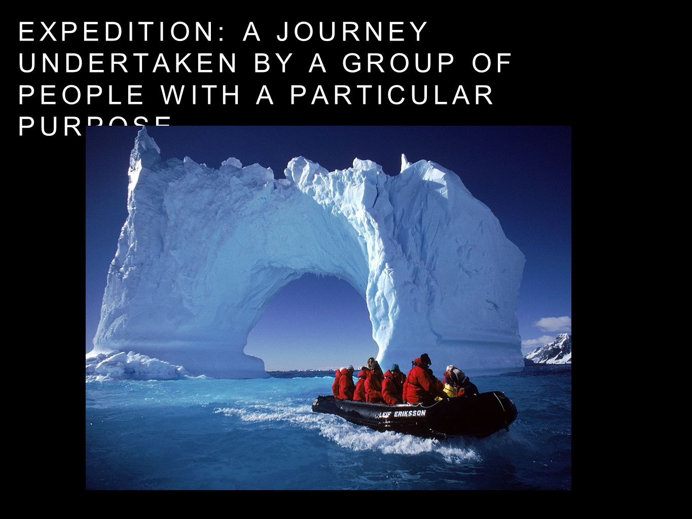 Expedition: A Journey undertaken by a group of people with a particular purpose