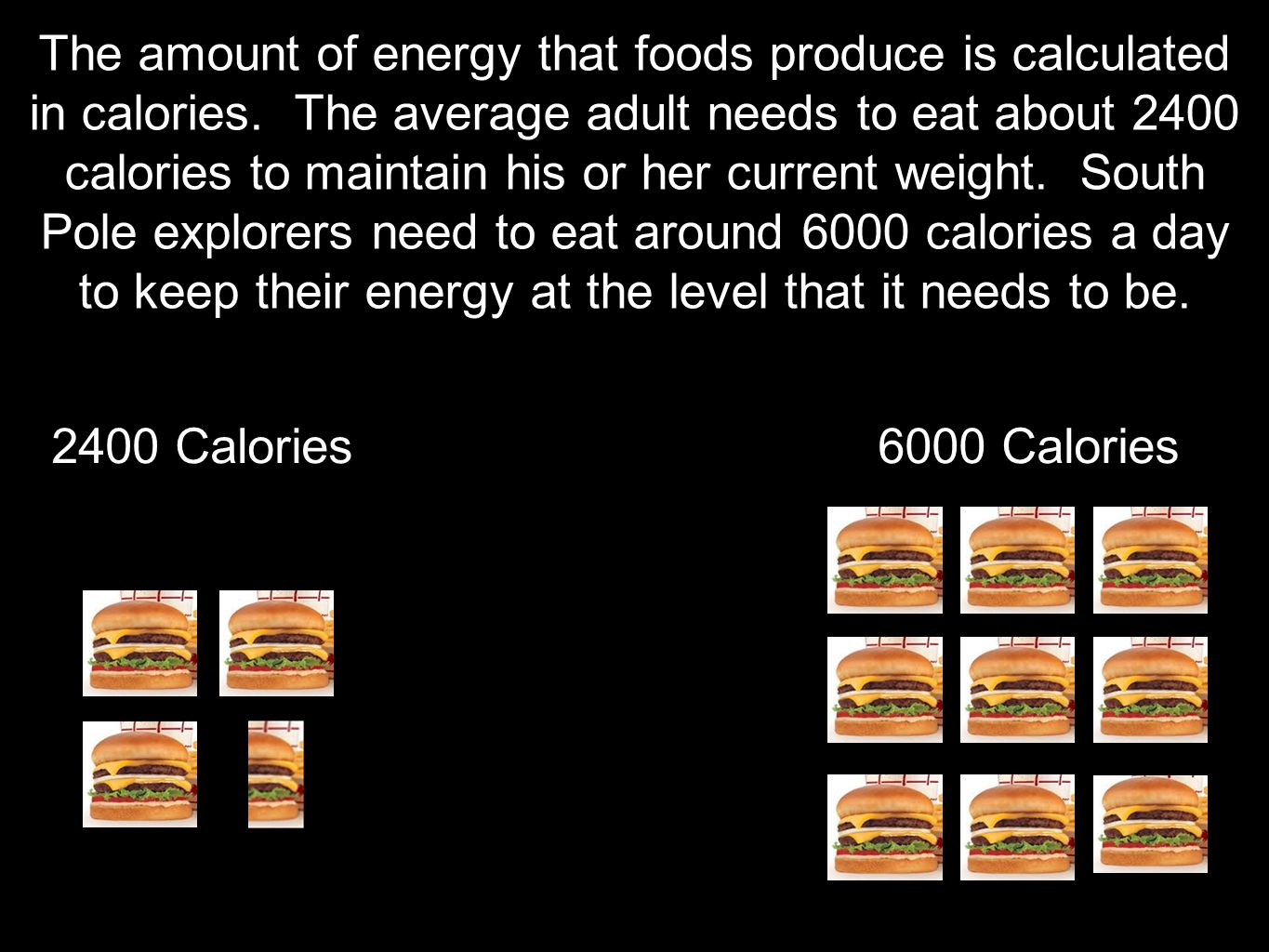 The amount of energy that foods produce is calculated in calories