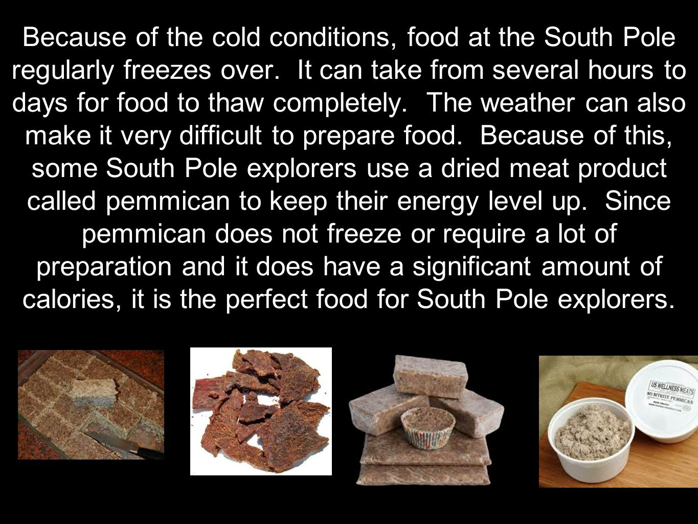 Because of the cold conditions, food at the South Pole regularly freezes over.