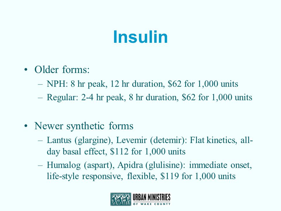 Insulin Older forms: Newer synthetic forms
