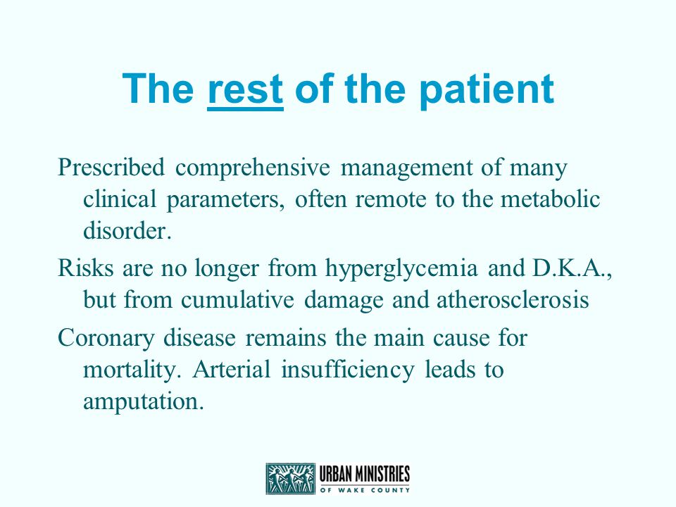 The rest of the patient Prescribed comprehensive management of many clinical parameters, often remote to the metabolic disorder.
