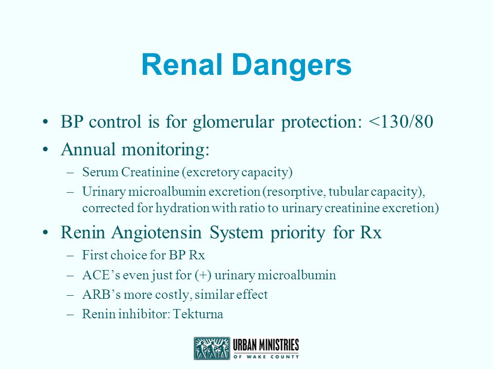 Renal Dangers BP control is for glomerular protection: <130/80