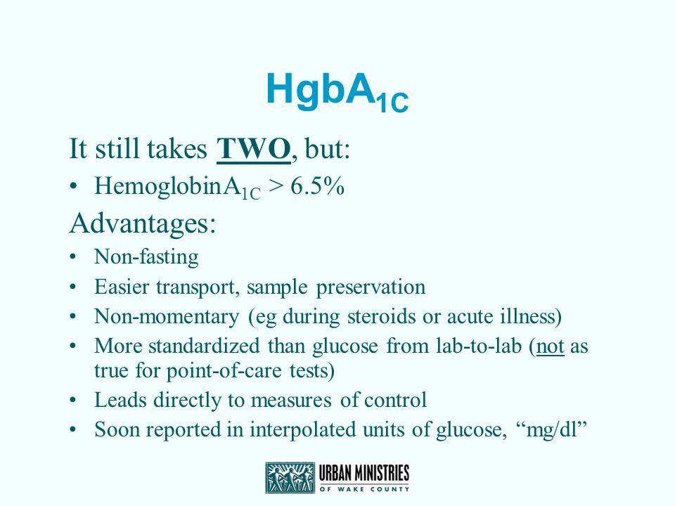HgbA1C It still takes TWO, but: Advantages: HemoglobinA1C > 6.5%