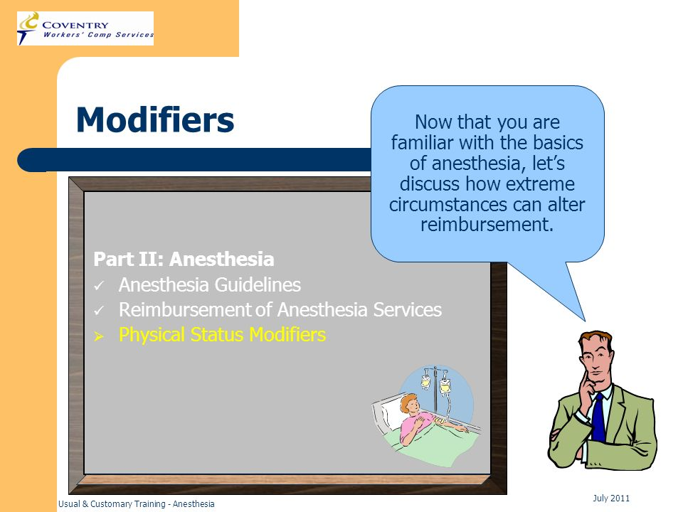 Modifiers Now that you are familiar with the basics of anesthesia, let's discuss how extreme circumstances can alter reimbursement.
