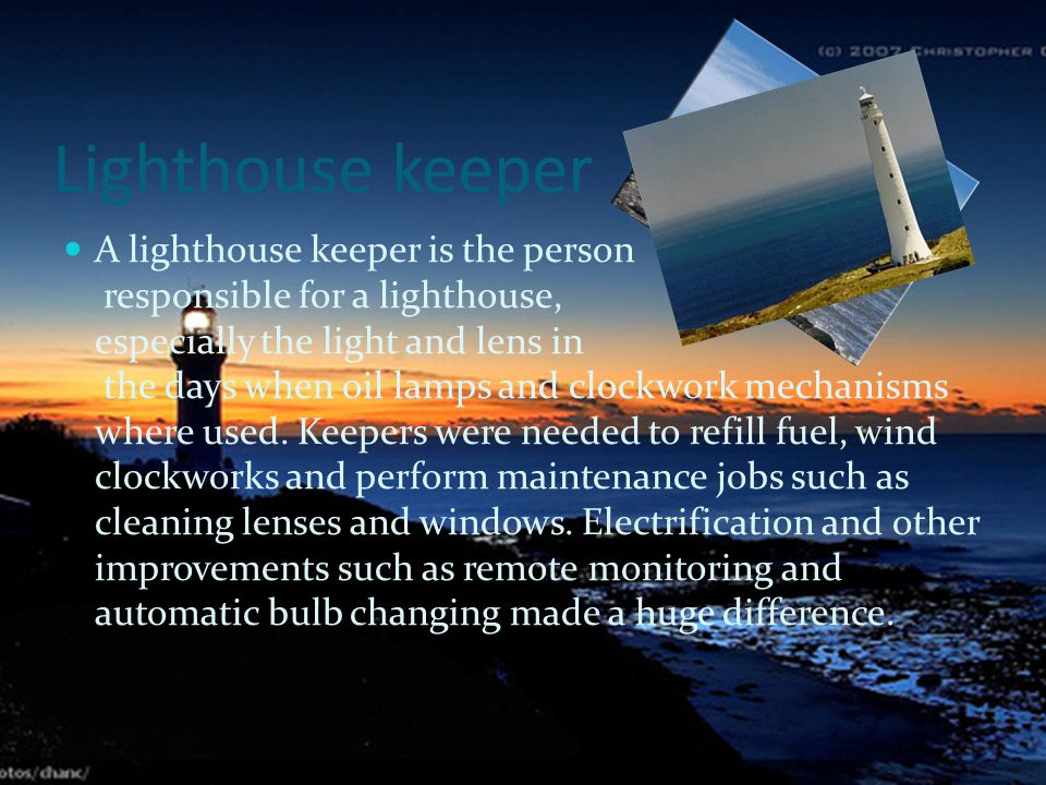 Lighthouse keeper A lighthouse keeper is the person