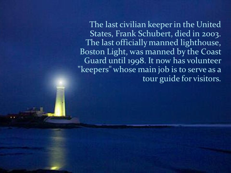 The last civilian keeper in the United States, Frank Schubert, died in 2003.