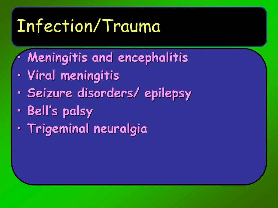 Infection/Trauma Meningitis and encephalitis Viral meningitis