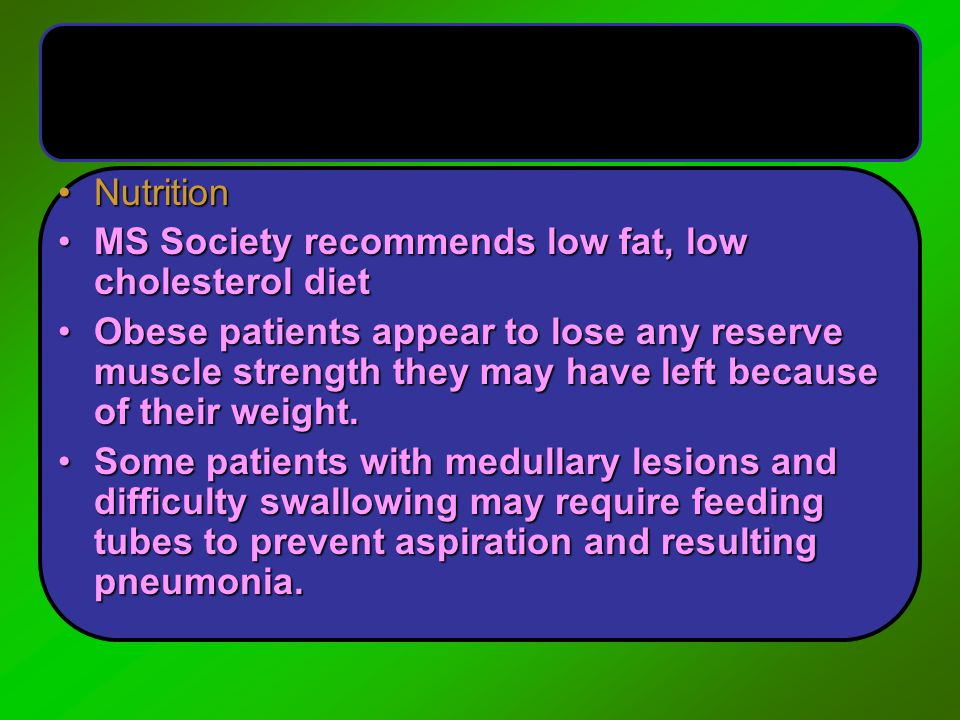 Nutrition MS Society recommends low fat, low cholesterol diet.