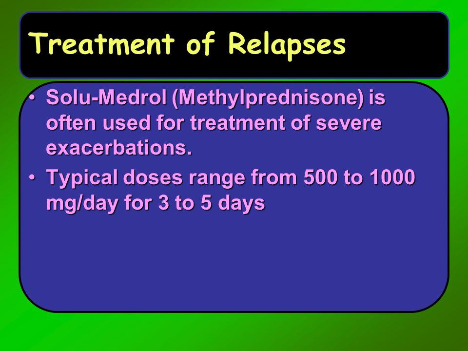 Treatment of Relapses Solu-Medrol (Methylprednisone) is often used for treatment of severe exacerbations.