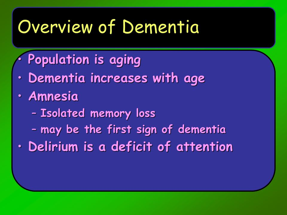 Overview of Dementia Population is aging Dementia increases with age