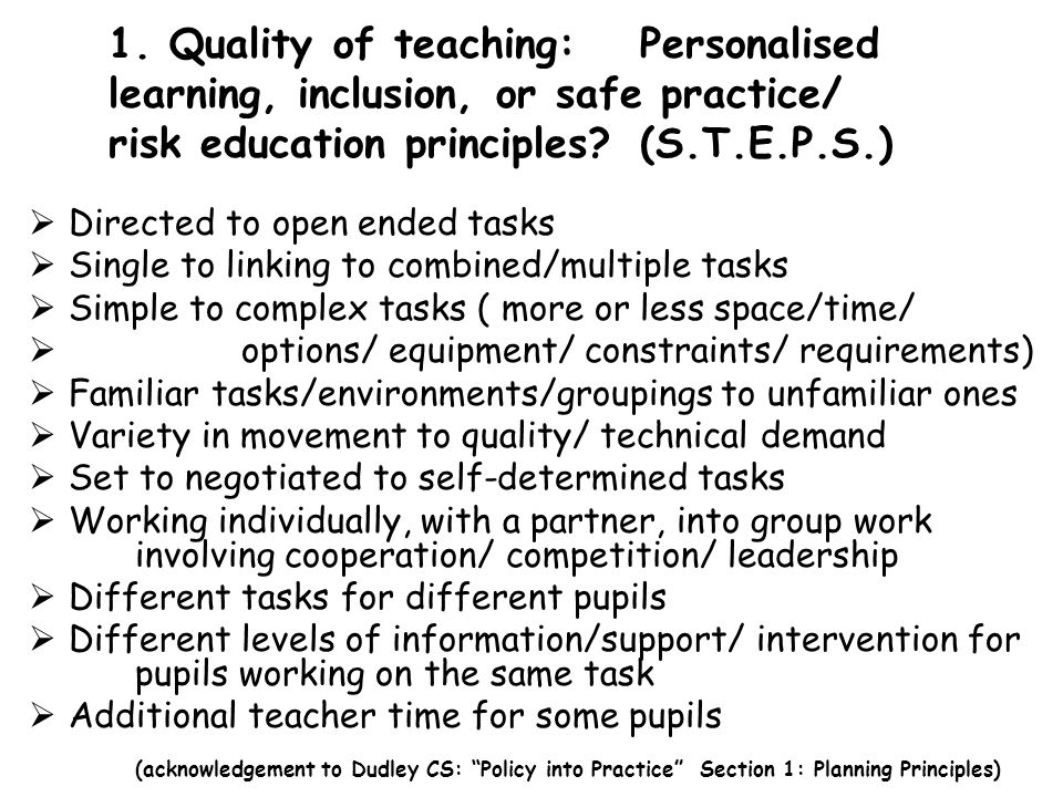 1. Quality of teaching: Personalised learning, inclusion, or safe practice/ risk education principles (S.T.E.P.S.)