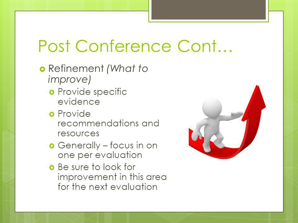 Post Conference Cont… Refinement (What to improve)
