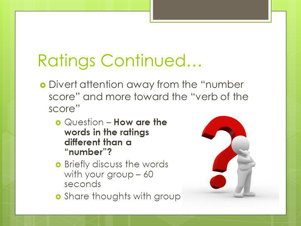 Ratings Continued… Divert attention away from the number score and more toward the verb of the score