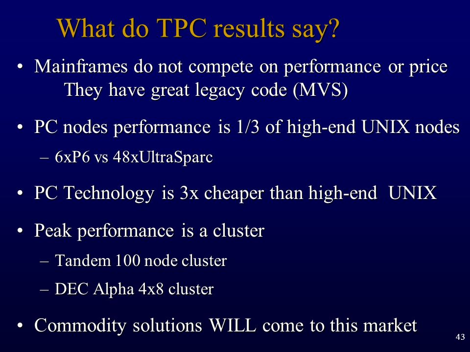 What do TPC results say Mainframes do not compete on performance or price They have great legacy code (MVS)