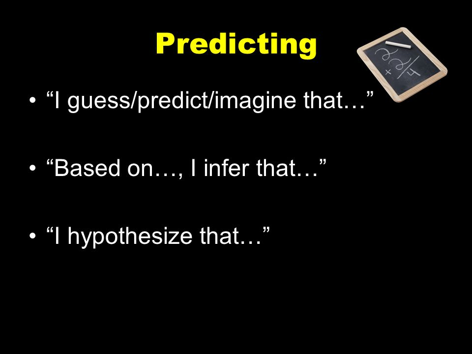 Predicting I guess/predict/imagine that… Based on…, I infer that…