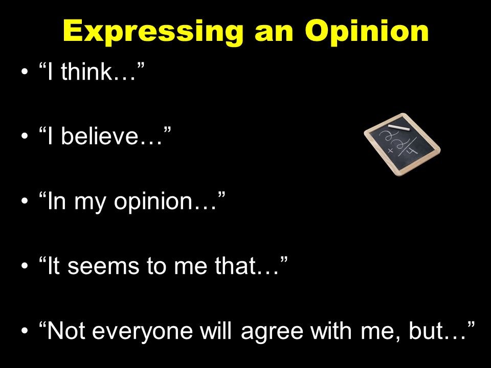 Expressing an Opinion I think… I believe… In my opinion…