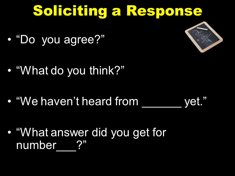 Soliciting a Response Do you agree What do you think
