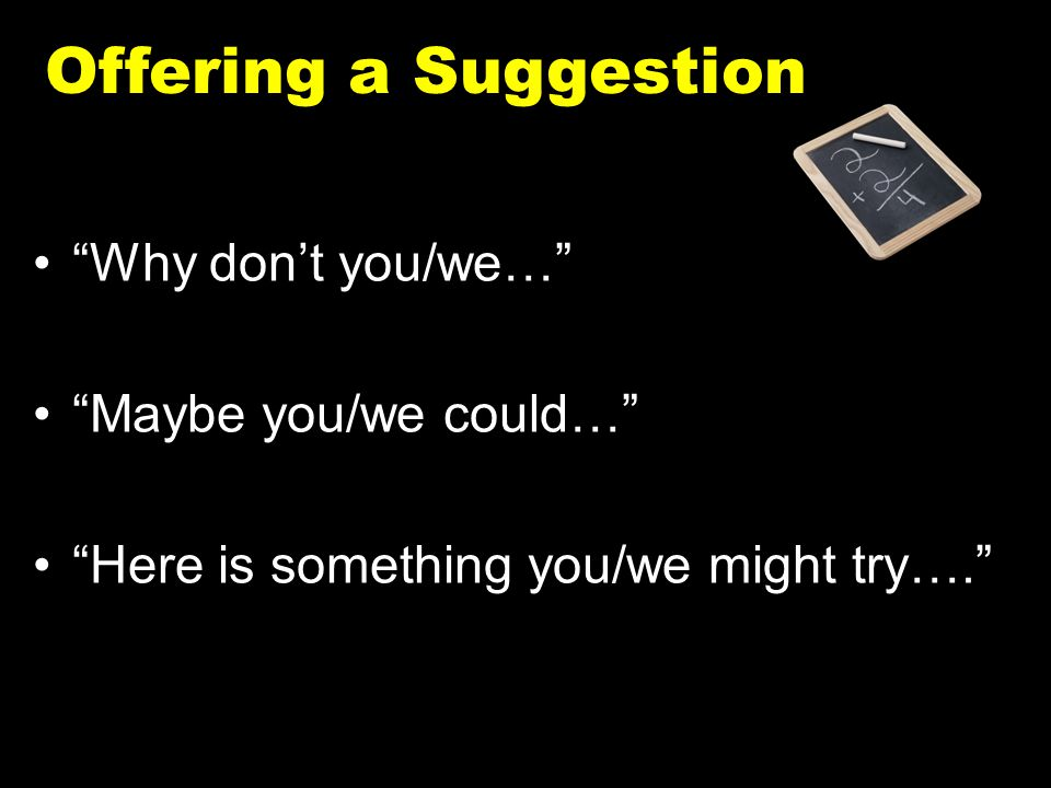 Offering a Suggestion Why don't you/we… Maybe you/we could…