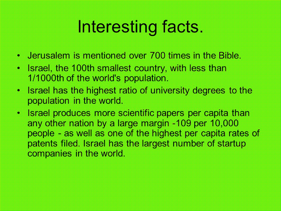 Interesting facts. Jerusalem is mentioned over 700 times in the Bible.