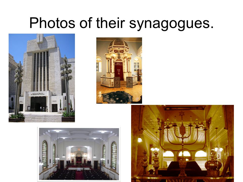 Photos of their synagogues.