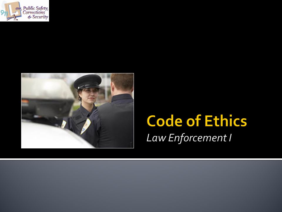 Code of Ethics Law Enforcement I