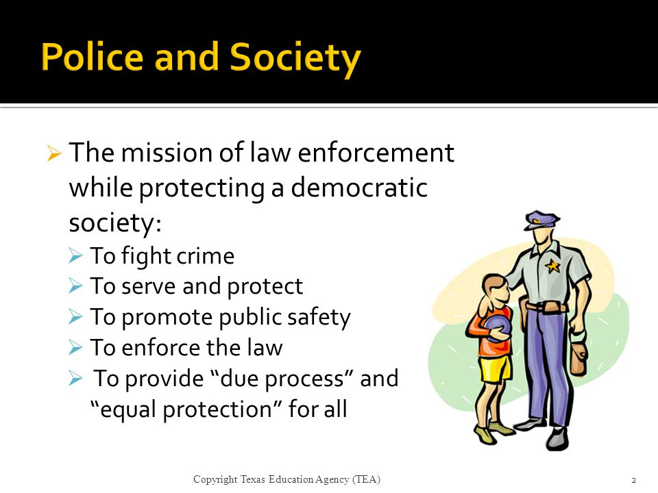 Police and Society The mission of law enforcement while protecting a democratic society: To fight crime.