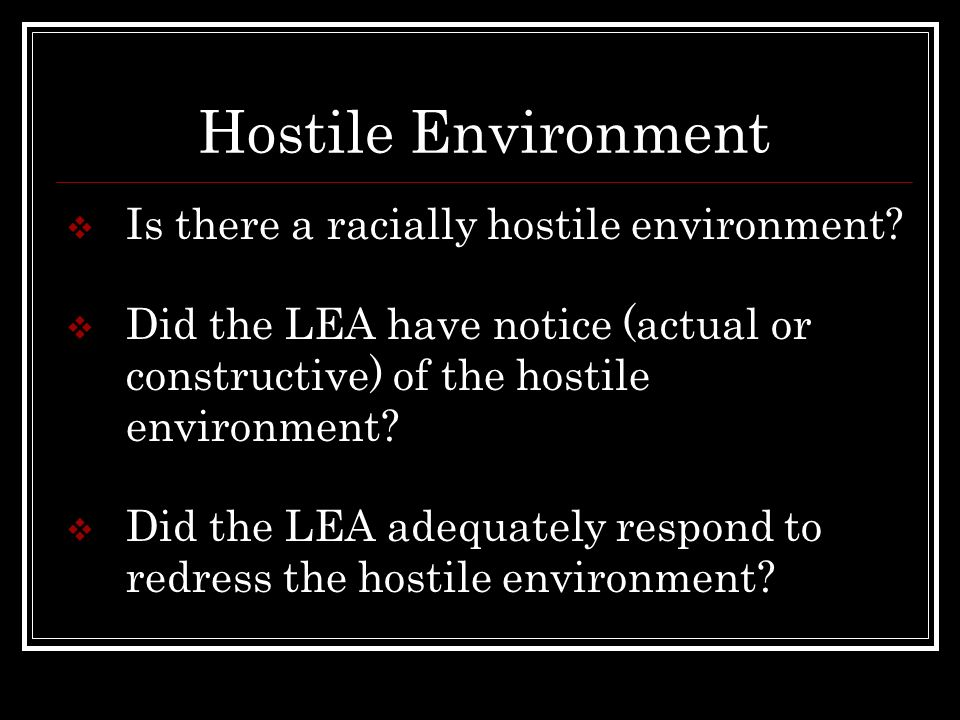 Hostile Environment Is there a racially hostile environment