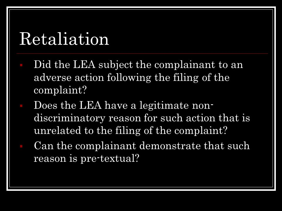 Retaliation Did the LEA subject the complainant to an adverse action following the filing of the complaint