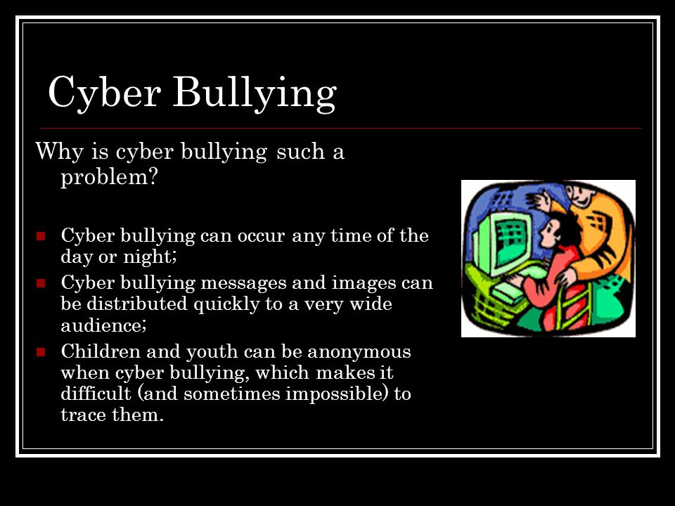 Cyber Bullying Why is cyber bullying such a problem