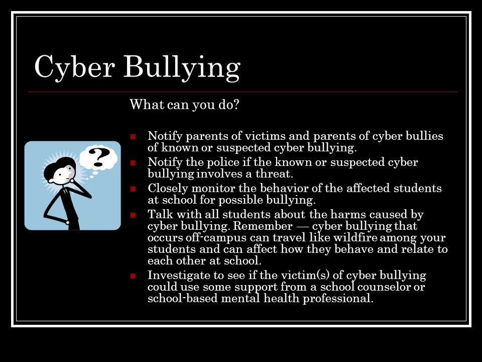Cyber Bullying What can you do