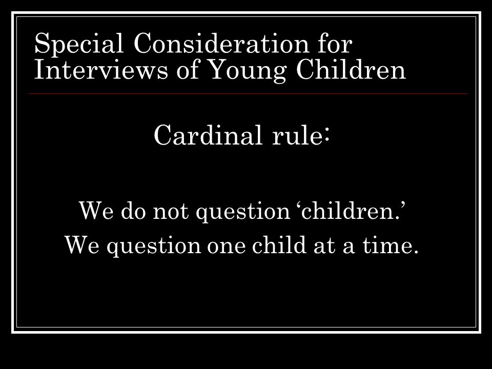 Special Consideration for Interviews of Young Children