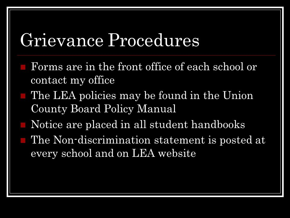 Grievance Procedures Forms are in the front office of each school or contact my office.