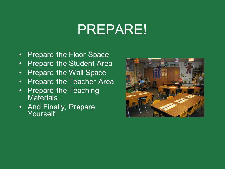PREPARE! Prepare the Floor Space Prepare the Student Area