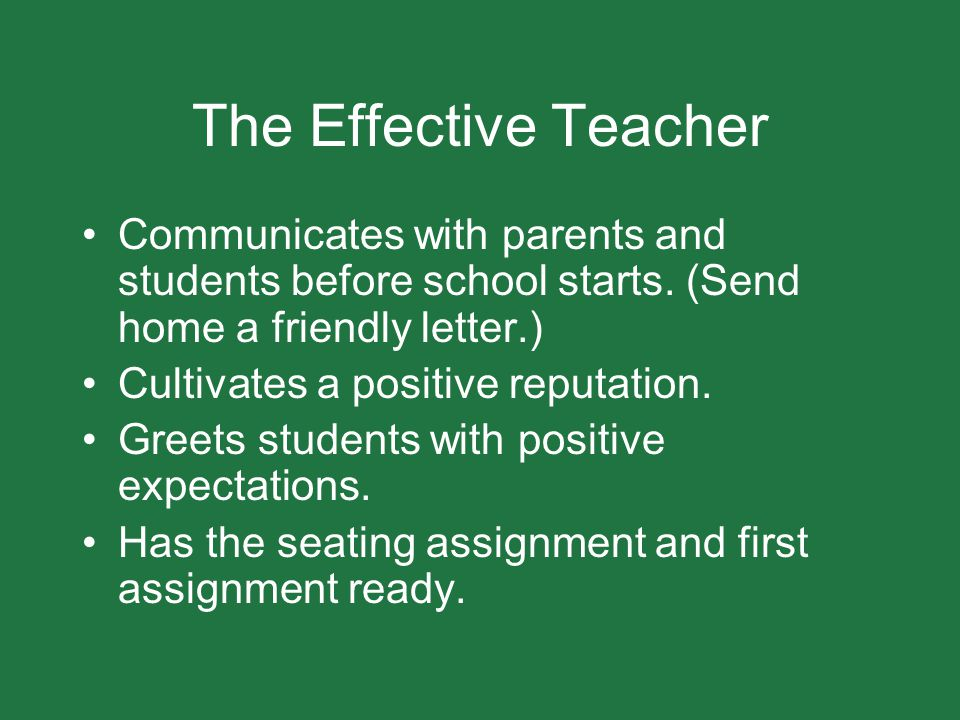 The Effective Teacher Communicates with parents and students before school starts. (Send home a friendly letter.)
