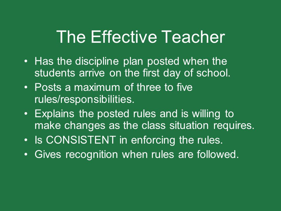 The Effective Teacher Has the discipline plan posted when the students arrive on the first day of school.