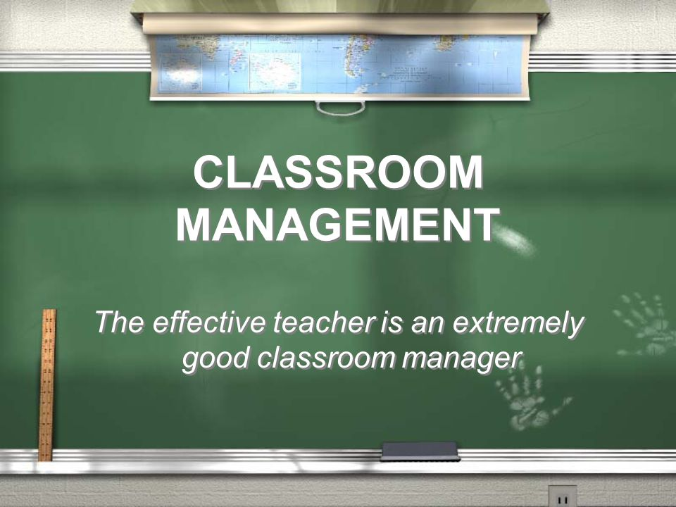The effective teacher is an extremely good classroom manager