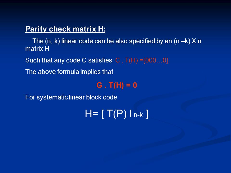 H= [ T(P) I n-k ] Parity check matrix H: G . T(H) = 0