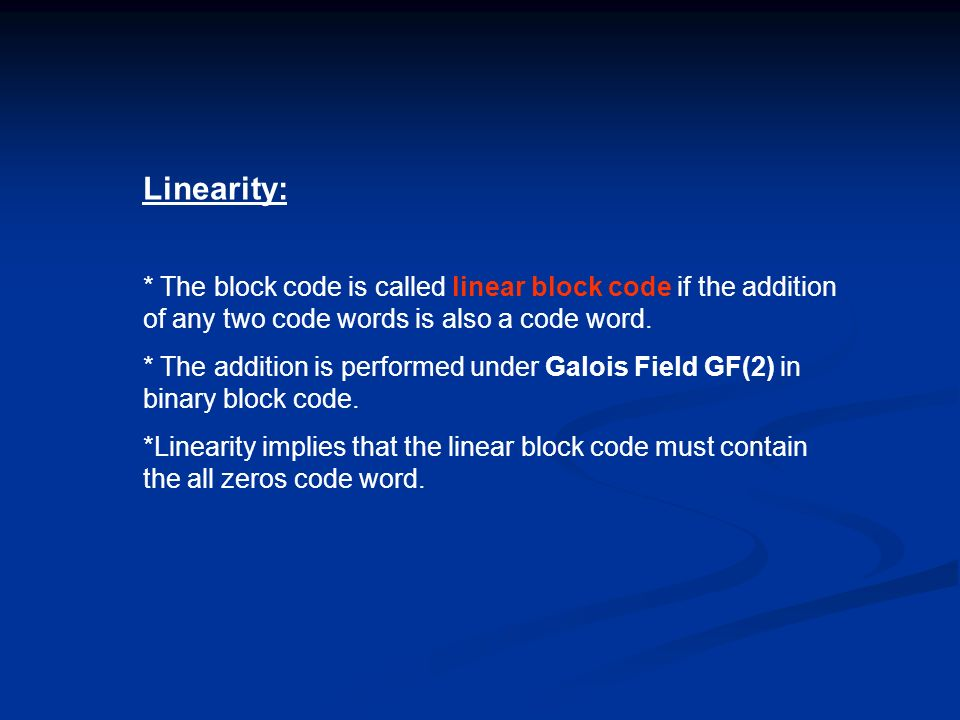 Linearity: * The block code is called linear block code if the addition of any two code words is also a code word.